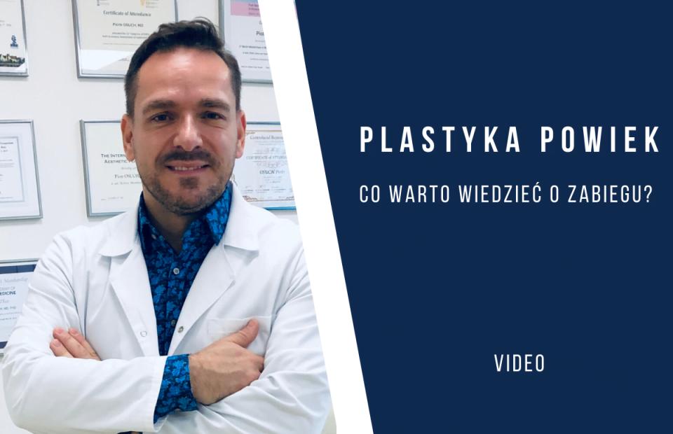 Co trzeba wiedzieć o plastyce powiek - dr Piotr Osuch